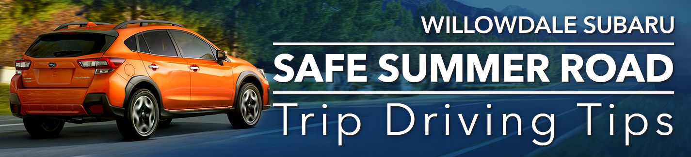 Summer Safe Driving Tips From Willowdale Subaru